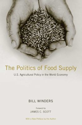 Politics of Food Supply U. S. Agricultural Policy in the World Economy  2012 edition cover