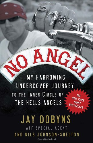 No Angel My Harrowing Undercover Journey to the Inner Circle of the Hells Angels  2010 edition cover