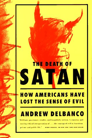 Death of Satan : How Americans Have Lost the Sense of Evil N/A edition cover