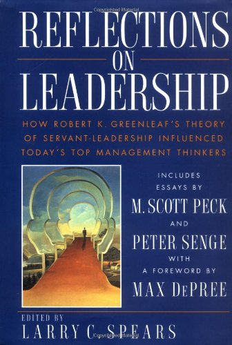 Reflections on Leadership How Robert K. Greenleaf's Theory of Servant-Leadership Influenced Today's Top Management Thinkers  1995 edition cover