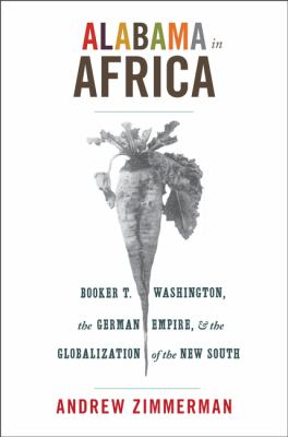 Alabama in Africa Booker T. Washington, the German Empire, and the Globalization of the New South  2010 edition cover