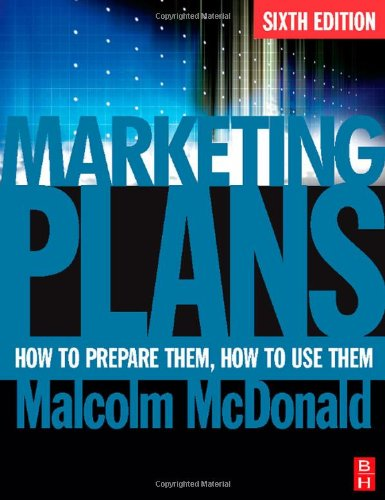 Marketing Plans How to Prepare Them, How to Use Them 6th 2007 (Revised) 9780750683869 Front Cover