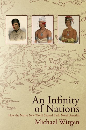 Infinity of Nations How the Native New World Shaped Early North America  2012 edition cover
