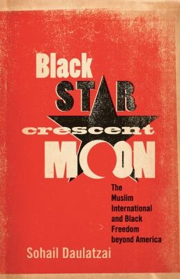 Black Star, Crescent Moon The Muslim International and Black Freedom Beyond America  2012 edition cover
