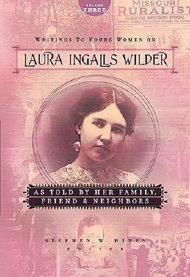Writings to Young Women on Laura Ingalls Wilder - As Told by Her Family, Friends, and Neighbors   2006 9781400307869 Front Cover