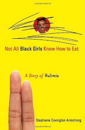 Not All Black Girls Know How to Eat A Story of Bulimia  2009 edition cover