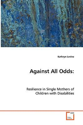 Against All Odds: Resilience in Single Mothers of Children With Disabilities  2008 edition cover