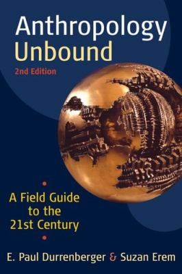 Anthropology Unbound A Field Guide to the 21st Century 2nd 2010 edition cover