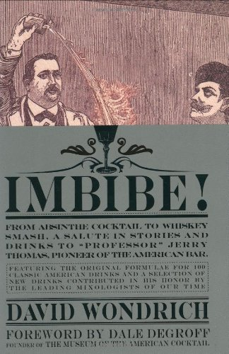 Imbibe! From Absinthe Cocktail to Whiskey Smash, a Salute in Stories and Drinks to Professor Jerry Thomas, Pioneer of the American Bar - Featuringthe Original Formulae for 100 Classic American Drinks, and a Selection of New Drinks Contributed in His Honor by the Leading Mixologists of Our Time  2007 edition cover