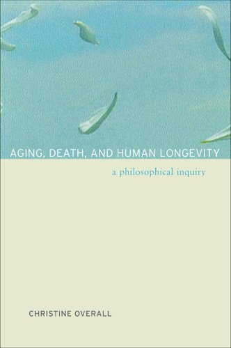 Aging, Death and Human Longevity A Philosophical Inquiry  2005 edition cover