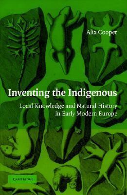 Inventing the Indigenous Local Knowledge and Natural History in Early Modern Europe  2007 9780521870870 Front Cover