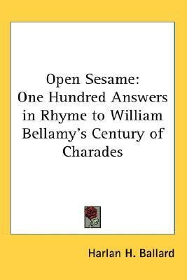 Open Sesame : One Hundred Answers in Rhyme to William Bellamy's Century of Charades N/A 9780548064870 Front Cover