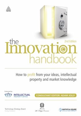 Innovation Handbook How to Profit from Your Ideas, Intellectual Property and Market Knowledge 2nd 2010 (Handbook (Instructor's)) 9780749456870 Front Cover