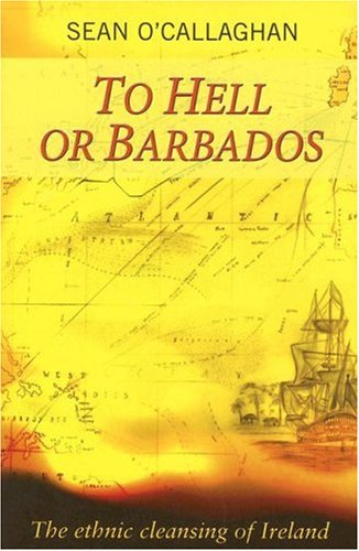 To Hell or Barbados The Ethnic Cleansing of Ireland  2000 edition cover