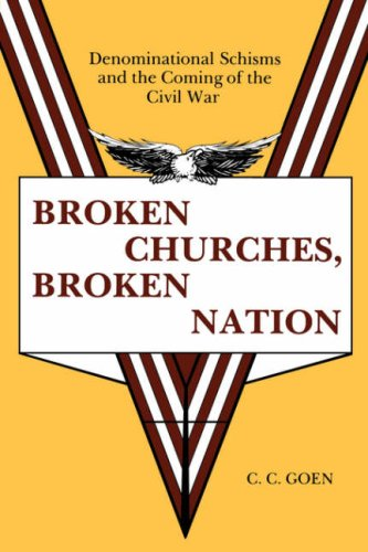 Broken Churches, Broken Nation Denominational Schism and the Coming of the American Civil War N/A 9780865541870 Front Cover