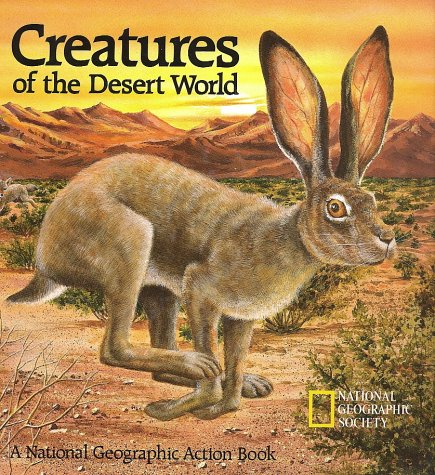 Creatures of the Desert World A National Geographic Action Book  1991 9780870446870 Front Cover