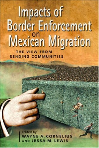 Impacts of Border Enforcement on Mexican Migration The View from Sending Communities  2007 9780970283870 Front Cover