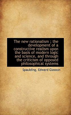 New Rationalism; the Development of a Constructive Realism upon the Basis of Modern Logic and S N/A 9781113478870 Front Cover