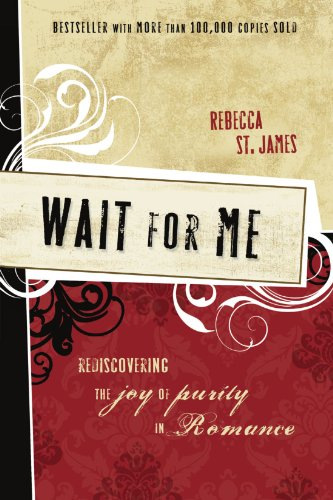Wait for Me Rediscovering the Joy of Purity in Romance  2008 9781400312870 Front Cover