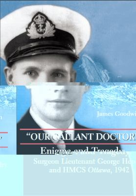 Our Gallant Doctor Enigma and Tragedy - Surgeon Lieutenant George Hendry and HMCS Ottawa 1942  2007 9781550026870 Front Cover
