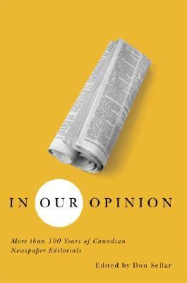 In Our Opinion More Than 100 Years of Great Canadian Newspaper Editorials  2006 9781550419870 Front Cover