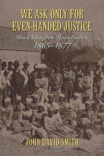 We Ask Only for Even-handed Justice: Black Voices from Reconstruction, 1865-1877  2014 9781625340870 Front Cover