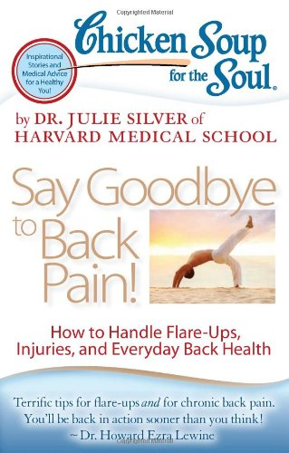 Chicken Soup for the Soul - Say Goodbye to Back Pain! How to Handle Flare-Ups, Injuries, and Everyday Back Health  2012 9781935096870 Front Cover