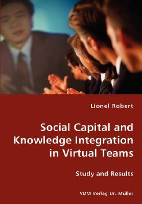 Social Capital and Knowledge Integration in Virtual Teams  N/A 9783836429870 Front Cover