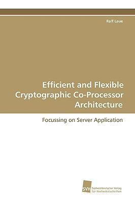 Efficient and Flexible Cryptographic Co-processor Architecture:   2008 9783838102870 Front Cover