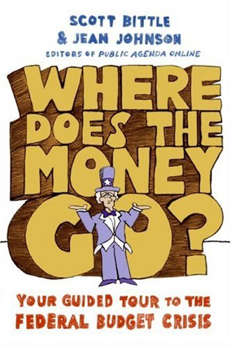 Where Does the Money Go? Your Guided Tour to the Federal Budget Crisis  2008 9780061241871 Front Cover