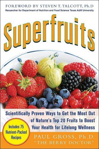Superfruits: (Top 20 Fruits Packed with Nutrients and Phytochemicals, Best Ways to Eat Fruits for Maximum Nutrition, and 75 Simple and Delicious Recipes for Overall Wellness)   2010 9780071633871 Front Cover