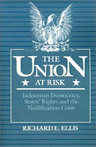 Union at Risk Jacksonian Democracy, States' Rights and the Nullification Crisis N/A edition cover