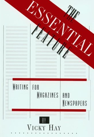 Essential Feature Writing for Magazines and Newspapers N/A edition cover