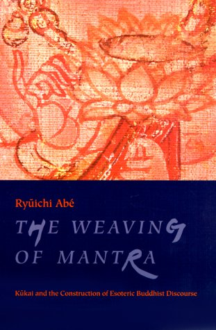 Weaving of Mantra K�kai and the Construction of Esoteric Buddhist Discourse Reprint  edition cover