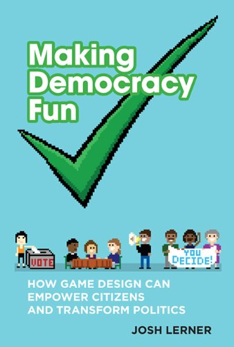 Making Democracy Fun How Game Design Can Empower Citizens and Transform Politics  2014 edition cover