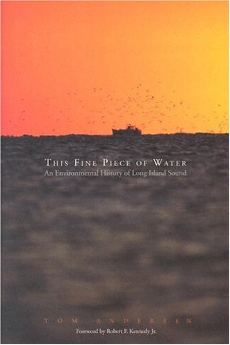 This Fine Piece of Water An Environmental History of Long Island Sound  2004 9780300102871 Front Cover