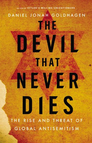 Devil That Never Dies The Rise and Threat of Global Antisemitism  2013 edition cover