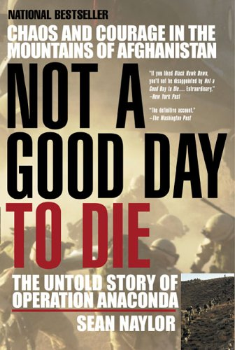 Not a Good Day to Die The Untold Story of Operation Anaconda N/A edition cover