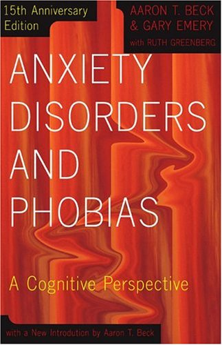 Anxiety Disorders and Phobias A Cognitive Perspective 15th 1985 (Anniversary) edition cover