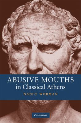 Abusive Mouths in Classical Athens   2008 9780521857871 Front Cover