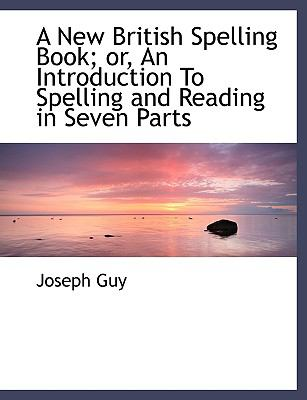 A New British Spelling Book; Or, an Introduction to Spelling and Reading in Seven Parts:   2008 edition cover