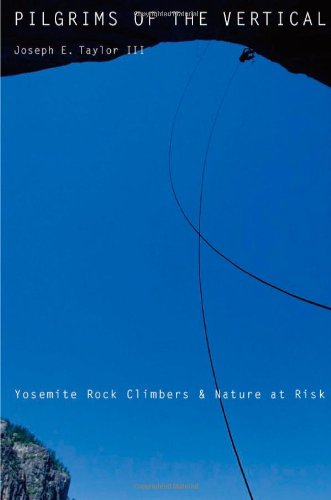 Pilgrims of the Vertical Yosemite Rock Climbers and Nature at Risk  2010 edition cover