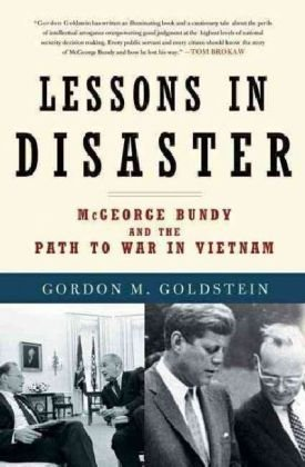 Lessons in Disaster McGeorge Bundy and the Path to War in Vietnam  2009 9780805090871 Front Cover