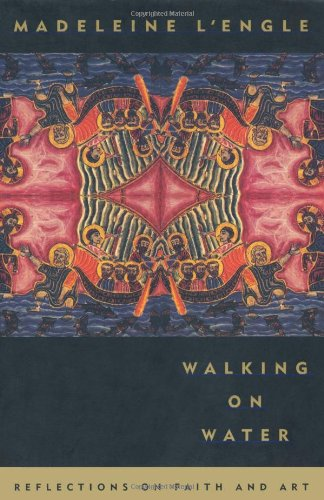 Walking on Water Reflections on Faith and Art N/A edition cover
