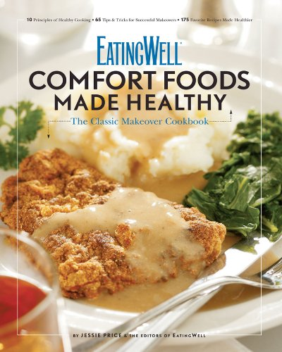 Eatingwell Comfort Foods Made Healthy The Classic Makeover Cookbook  2009 9780881508871 Front Cover