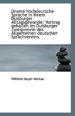 Unsere Hochdeutsche Sprache in Ihrem Duisburger Alltagsgewande : Vortrag gehalten im Duisburger Zweig N/A 9781113385871 Front Cover