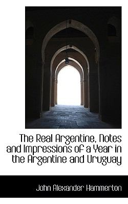 Real Argentine, Notes and Impressions of a Year in the Argentine and Uruguay N/A 9781115381871 Front Cover