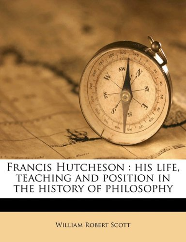 Francis Hutcheson : His life, teaching and position in the history of Philosophy N/A 9781177633871 Front Cover