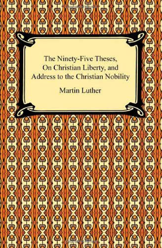 Ninety-Five Theses, on Christian Liberty, and Address to the Christian Nobility  N/A 9781420933871 Front Cover