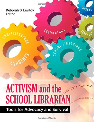 Activism and the School Librarian Tools for Advocacy and Survival  2012 9781610691871 Front Cover
